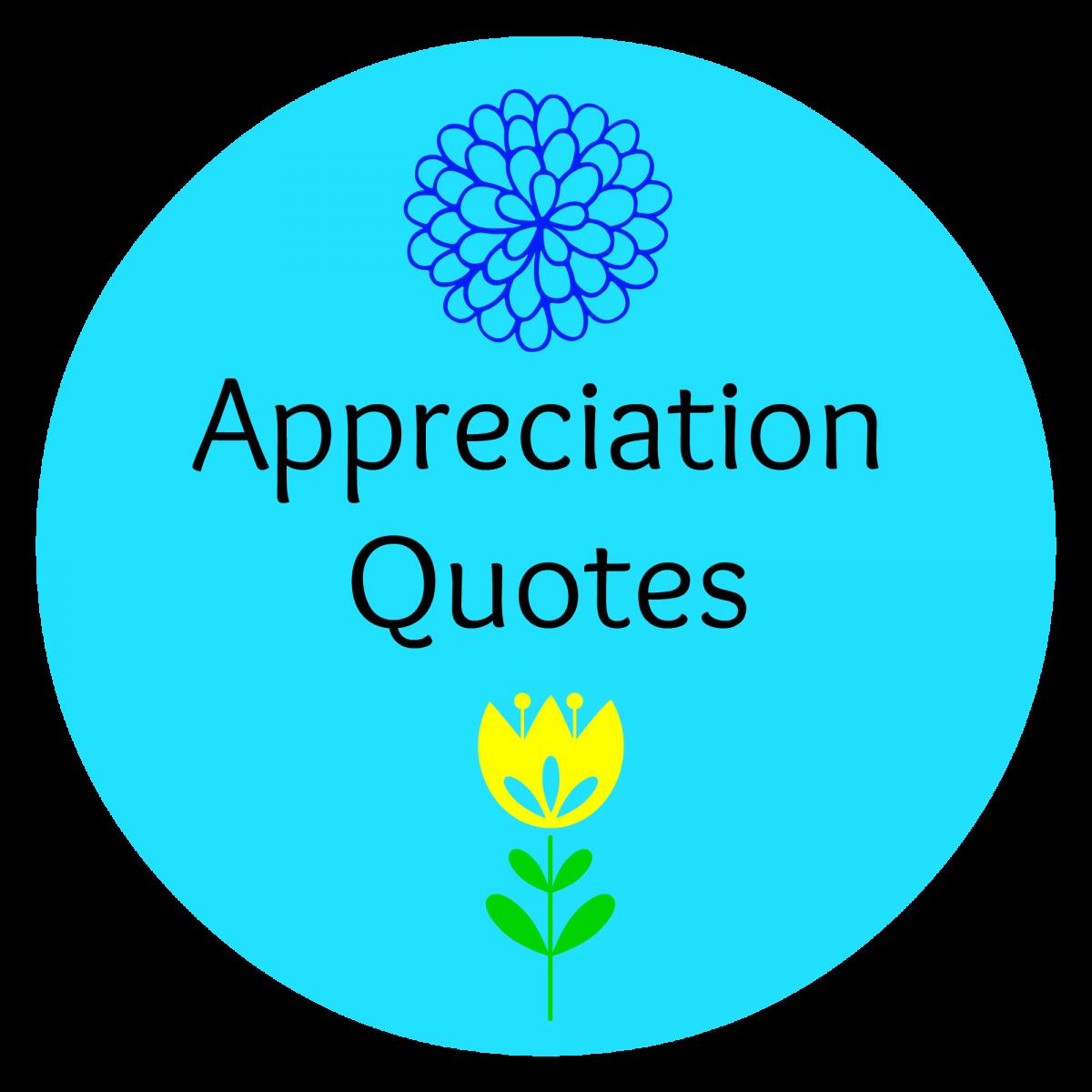 Appreciation Quotes: Best Quotes - Appreciation