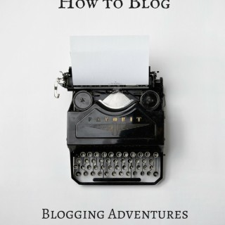 How to Blog – From the Beginning