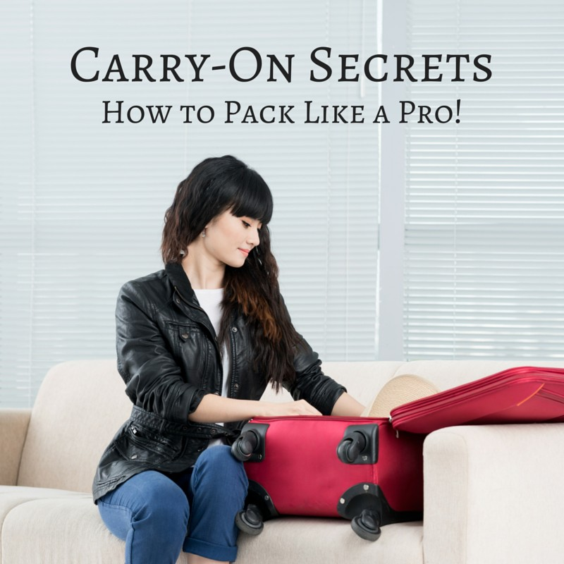 Carry-On Secrets: How to Pack Like a Pro