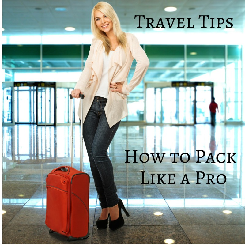 Travel Tips: How to Pack a Suitcase Like a Pro