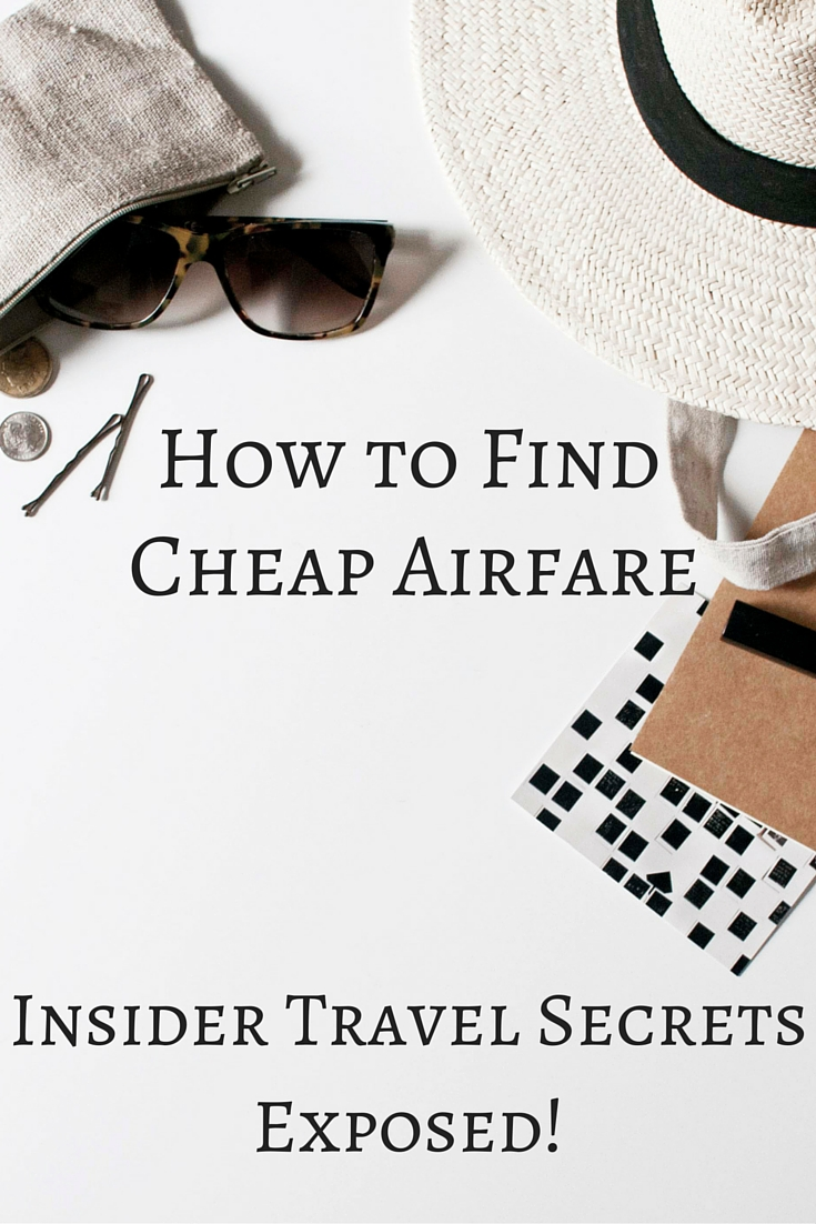 HOW TO FIND CHEAP AIRFARE: INSIDER SECRETS EXPOSED