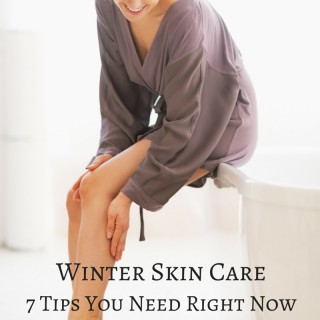 Winter Skin Care: 7 Tips You Need Right Now