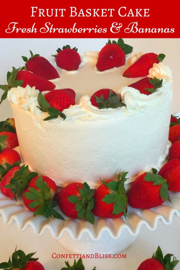 How to Make Fruit Basket Cake with Fresh Strawberries, Bananas and Whipped Cream